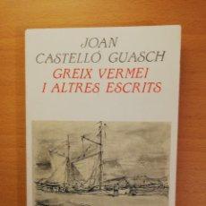 Libros de segunda mano: GREIX VERMEI I ALTRES ESCRITS (JOAN CASTELLÓ GUASCH). Lote 142133474