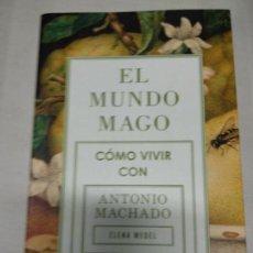 Livres d'occasion: EL MUNDO MAGO. CÓMO VIVIR CON ANTONIO MACHADO. ELENA MEDEL.. Lote 175465865