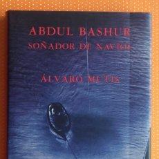 Libros de segunda mano: ABDUL BASHUR SOÑADOR DE NAVÍOS. ÁLVARO MUTIS. SIRUELA. 1991. SOBRECUBIERTA ALGO DESLUCIDA. . Lote 142436078