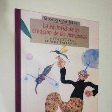Libros de segunda mano: GIOCONDA BELLO, WOLF ERLBRUCH, LA HISTORIA DE LA CREACIÓN DE LAS MARIPOSAS,. Lote 202280806