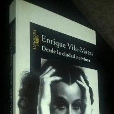 Libros de segunda mano: DESDE LA CIUDAD NERVIOSA. ENRIQUE VILA-MATAS. ALFAGUARA 2043. . Lote 142535986