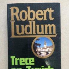 Libros de segunda mano: TRECE EN ZURICH ROBERT LUDLUM JAVIER VERGARA RARO. Lote 143052310