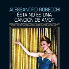 Libros de segunda mano: ESTO NO ES UNA CANCION DE AMOR ALESSANDRO ROBECCHI. Lote 143153090