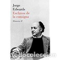 Libros de segunda mano: ESCLAVOS DE LA CONSIGNA JORGE EDWARDS. Lote 143153186