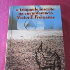 Libros de segunda mano: O TRIANGULO INSCRITO NA CIRCUNFERENCIA -VICTOR F.FREIXANES. Lote 143153906