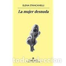Libros de segunda mano: LA MUJER DESNUDA ELENA STANCANELLI. Lote 143153946