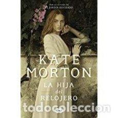Libros de segunda mano: LA HIJA DEL RELOJERO KATE MORTON. Lote 143154098