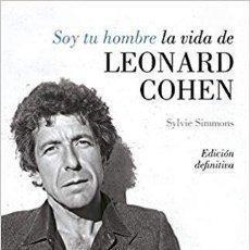 Libros de segunda mano: SOY TU HOMBRE . LA VIDA DE LEONARD COHEN SYLVIE SIMMONS (EDICIÓN DEFINITIVA). Lote 143154730