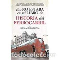 Libros de segunda mano: ESO NO ESTABA EN MI LIBRO DE HISTORIA DEL FERROCARRIL . Lote 143155354
