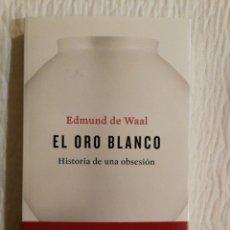 Libros de segunda mano: EDMUND DE WAAL: EL ORO BLANCO, HISTORIA DE UNA OBSESIÓN. COMO NUEVO. Lote 143190882