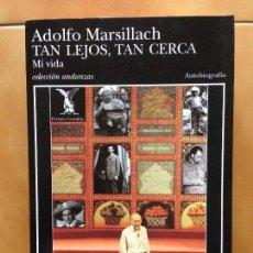 Libros de segunda mano: TAN LEJOS , TAN CERCA DE ADOLFO MARSILLACH - AUTOBIOGRAFIA XI PREMIO COMILLAS - TUSQUETS. Lote 143336222