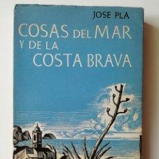 Libros de segunda mano: COSAS DEL MAR Y DE LA COSTA BRAVA - JOSE PLA - ED. JUVENTUD 1957 . Lote 143412994