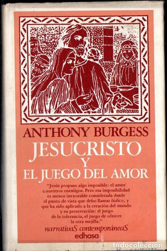 ANTHONY BURGESS : JESUCRISTO Y EL JUEGO DEL AMOR (EDHASA, 1978) (Libros de Segunda Mano (posteriores a 1936) - Literatura - Narrativa - Otros)