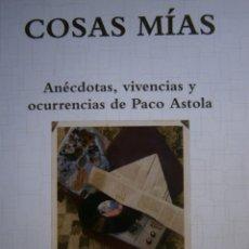 Libros de segunda mano: COSAS MIAS ANECDOTAS VIVENCIAS Y OCURRENCIAS DE PACO ASTOLA LARA 2013 . Lote 143794802
