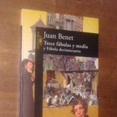 Libros de segunda mano: JUAN BENET - TRECE FÁBULAS Y MEDIA, Y FÁBULA DECIMOCUARTA - ALFAGUARA, 1997. Lote 143799622