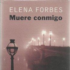 Libros de segunda mano: ELENA FORBES-MUERE CONMIGO.CÍRCULO DE LECTORES.2009.NUEVO.SELLADO.. Lote 143865506