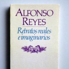 Libros de segunda mano: ALFONSO REYES // RETRATOS REALES E IMAGINARIOS // 1984 // BRUGUERA // PERFECTO ESTADO. Lote 165065216