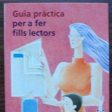Libros de segunda mano: GUIA PRACTICA PER A FER FILLS LECTORS. JOAN CARLES GIRBES.. Lote 144046654