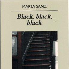 Libri di seconda mano: MARTA SANZ : BLACK, BLACK, BLACK. (ED. ANAGRAMA, NARRATIVAS HISPÁNICAS, 2010) . Lote 144135326