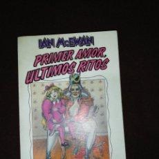 Libros de segunda mano: IAN MCEWAN, PRIMER AMOR, ÚLTIMOS RITOS. Lote 144167586