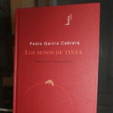Libros de segunda mano: LOS SENOS DE TINTA, PEDRO GARCIA CABRERA. EROTISMO Y SURREALISMO. CANARIAS 2010 1ª EDICION. Lote 237060975