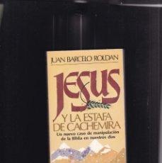 Libros de segunda mano: JESUS Y LA ESTAFA DE CACHEMIRA - JUAN BARCELO ROLDAN - PLAZA & JANES 1980. Lote 144453026