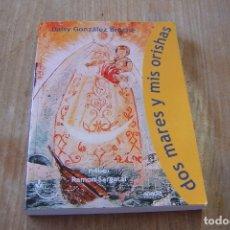 Libros de segunda mano: DOS MARES Y MIS ORISHAS. DAISY GONZÁLEZ BROCHE. ABADIA 2006. EXCELENTE ESTADO.. Lote 144411682