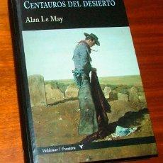 Libros de segunda mano: NOVELA 'CENTAUROS DEL DESIERTO' (ALAN LE MAY). Lote 144607474