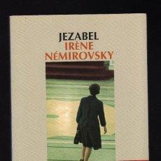 Libros de segunda mano: JEZABEL POR IRÉNE NÉMIROVSKY (1ª EDICIÓN: ABRIL, 2012 · 190 PÁGINAS) · PESO: 272 GRAMOS. Lote 144734470