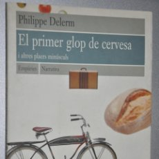 Livres d'occasion: EL PRIMER GLOP DE CERVESA, PHILIPPE DELERM, VER TARIFAS ECONOMICAS ENVIOS. Lote 145111950