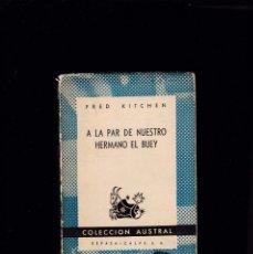 Libros de segunda mano: FRED KITCHEN - A LA PAR DE NUESTRO HERMANO EL BUEY. - AUSTRAL Nº 831 / 1948. Lote 145315514