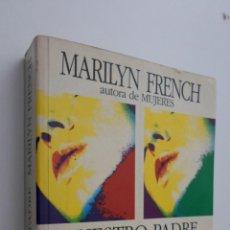 Libros de segunda mano: NUESTRO PADRE - FRENCH, MARILYN. Lote 145463384