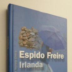 Libros de segunda mano: IRLANDA - ESPIDO FREIRE. Lote 145463448