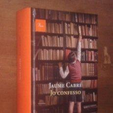 Libros de segunda mano: JAUME CABRÉ - JO CONFESSO - PROA, 2011. Lote 145838142