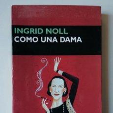 Libros de segunda mano: COMO UNA DAMA - INGRID NOLL - ED CIRCE 2007. Lote 146021786
