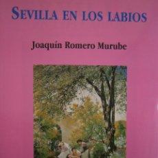 Libros de segunda mano: SEVILLA EN LOS LABIOS JOAQUIN ROMERO MURUBE CASTILLEJO FASCIMIL 1991 CON SOBRECUBIERTAS ORIGINAL. Lote 146086274