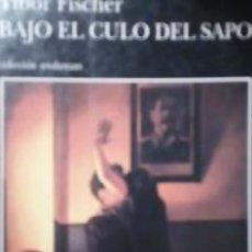 Libros de segunda mano: BAJO EL CULO DEL SAPO- TIBOR FISCHER. Lote 146091702