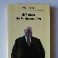 Livros em segunda mão: MI IDEA DE LA DIVERSIÓN - WILL SELF - ED ANAGRAMA 1997. Lote 146135418