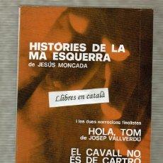 Libros de segunda mano: HISTÒRIES DE LA MÀ ESQUERRA JESÚS MONCADA - HOLA TOM JOSEP VALLVERDÚ - PREMI JOAN SANTAMARIA 1971. Lote 146939278