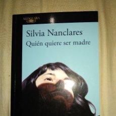 Libros de segunda mano: SILVIA NANCLARES QUIEN QUIERE SER MADRE ALFAGUARA . Lote 147492586