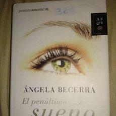 Libros de segunda mano: ANGELA BECERRA EL PENULTIMO SUEÑO PLANETA TAPA DURA TAMAÑO GRANDE. Lote 147493054