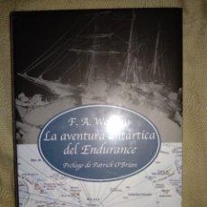 Libros de segunda mano: LA AVENTURA ANTARTICA DEL VIAJE DEL ENDURECE POLO F. A. WORSLEY PATRCIK O-BRIEN EDHASA NUEVO. Lote 147494426