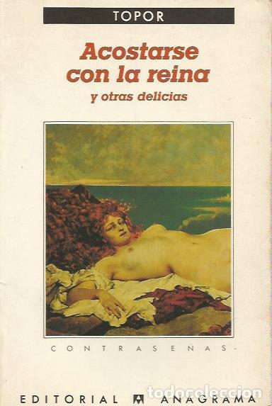 ACOSTARSE CON LA REINA Y OTRAS DELICIAS - TOPOR - CONTRASEÑAS Nº 39 / ANAGRAMA (Libros de Segunda Mano (posteriores a 1936) - Literatura - Narrativa - Otros)