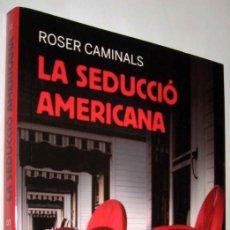 Libros de segunda mano: LA SEDUCCIO AMERICANA - ROSER CAMINALS - EN CATALAN - ENE. Lote 147512758