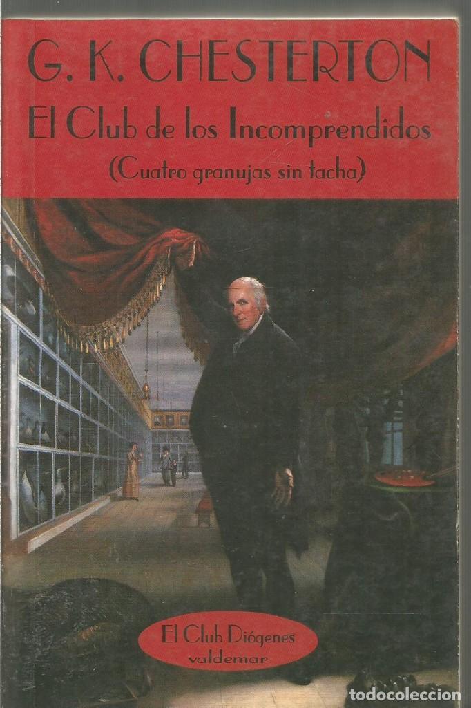 G.K. CHESTERTON. EL CLUB DE LOS INCOMPRENDIDOS (CUATRO GRANUJAS SIN TACHA).VALDEMAR EL CLUB DIOGENES (Libros de Segunda Mano (posteriores a 1936) - Literatura - Narrativa - Otros)