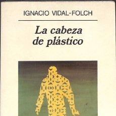 Libros de segunda mano: LA CABEZA DE PLASTICO - IGNACIO VIDAL-FOLCH. Lote 148098850