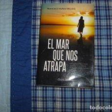 Libros de segunda mano: EL MAR QUE NOS ATRAPA , FRANCISCO MUÑOZ BELLIDO , UNICO EN TODOCOLECCION. Lote 148188534