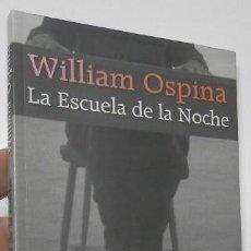 Libros de segunda mano: LA ESCUELA DE LA NOCHE - WILLIAM OSPINA. Lote 148194394