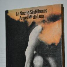 Libros de segunda mano: LA NOCHE SIN RIBERAS, ANGEL Mª DE LERA, VER TARIFAS ECONOMICAS ENVIOS. Lote 148230634