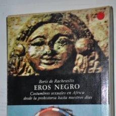 Libros de segunda mano: EROS NEGRO, BORIS DE RACHEWILTZ, VER TARIFAS ECONOMICAS ENVIOS. Lote 148230706